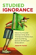 Studied Ignorance: How Curricular Censorship and Textbook Selection Are Dumbing Down American Education