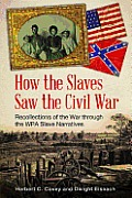 How the Slaves Saw the Civil War: Recollections of the War Through the Wpa Slave Narratives
