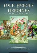 Folk Heroes and Heroines Around the World: A Revised and Expanded Edition of the Encyclopedia of Folk Heroes