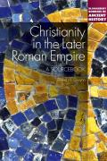 Bloomsbury Sources in Ancient History||||Christianity in the Later Roman Empire: A Sourcebook||||Christianity in the Later Roman E