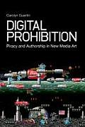 Digital Prohibition: Piracy and Authorship in New Media Art