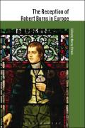 The Reception of Robert Burns in Europe (Reception of British & Irish Authors Europe)