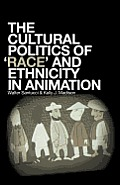 The Cultural Politics of Race and Ethnicity in Animation