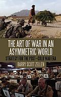 The art of war in an asymmetric world; strategy for the post-Cold War era
