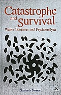 Catastrophe and survival; Walter Benjamin and psychoanalysis