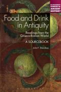 Continuum Sources in Ancient History #15: Food and Drink in Antiquity: A Sourcebook: Readings from the Graeco-Roman World