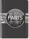 The Little Black Book of Paris: The Essential Guide to the City of Light (Little Black Books)