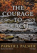 The Courage to Teach: Exploring the Inner Landscape of a Teacher's Life [With Headphones]