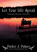 Let Your Life Speak: Listening for the Voice of Vocation [With Earbuds]