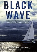 Black Wave: A Family's Adventure at Sea and the Disaster That Saved Them [With Earbuds]
