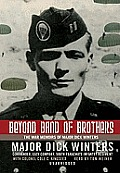 Beyond Band of Brothers: The War Memoirs of Major Dick Winters [With Earbuds]