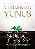 Building Social Business: The New Kind of Capitalism That Serves Humanitys Most Pressing Needs