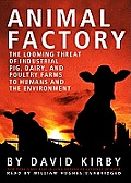 Animal Factory: The Looming Threat of Industrial Pig, Dairy, and Poultry Farms to Humans and the Environment [With Earbuds]