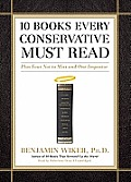 10 Books Every Conservative Must Read: Plus Four Not to Miss and One Imposter [With Erabuds]
