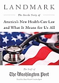 Landmark: The Inside Story of America's New Health Care Law and What It Means for Us All