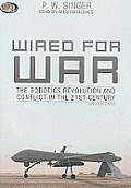 Wired for War: The Robotics Revolution and Conflict in the 21st Century Cover