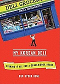 My Korean Deli: Risking It All for a Convenience Store [With Earbuds]