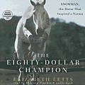 The Eighty-Dollar Champion: Snowman, the Horse That Inspired a Nation [With Bonus Photo Gallery CDROM]