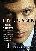 Endgame: Bobby Fischer's Remarkable Rise and Fall--From America's Brightest Prodigy to the Edge of Madness [With Earbuds]