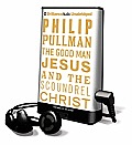 The Good Man Jesus and the Scoundrel Christ [With Earbuds]