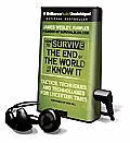 How to Survive the End of the World as We Know It: Tactics, Techniques and Technologies for Uncertain Times [With Earbuds]