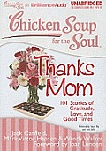 Chicken Soup for the Soul: Thanks Mom: 101 Stories of Gratitude, Love, and Good Times (Chicken Soup for the Soul)