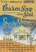 Chicken Soup for the Soul: Family Matters: 101 Unforgettable Stories about Our Nutty But Lovable Families (Chicken Soup for the Soul)