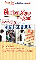 Chicken Soup for the Soul: Teens Talk High School - 35 Stories of Fitting In, Consequences and Following Your Dreams for Older Teens