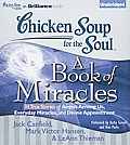 Chicken Soup for the Soul: A Book of Miracles: 34 True Stories of Angels Among Us, Everyday Miracles, and Divine Appointment