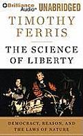 The Science of Liberty: Democracy, Reason, and the Laws of Nature