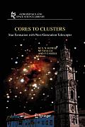 Astrophysics and Space Science Library #324: Cores to Clusters: Star Formation with Next Generation Telescopes