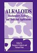 Alkaloids: Biochemistry, Ecology, and Medicinal Applications