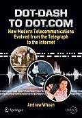 Dot-Dash to Dot.com: How Modern Telecommunications Evolved from the Telegraph to the Internet (Springer Praxis Books / Popular Science)