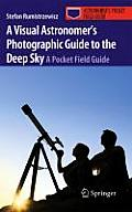 A Visual Astronomer's Photographic Guide to the Deep Sky: A Pocket Field Guide
