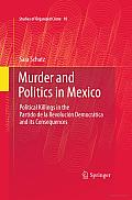 Murder and Politics in Mexico: Political Killings in the Partido De La Revolucion Democratica and Its Consequences