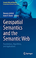 Geospatial Semantics and the Semantic Web: Foundations, Algorithms, and Applications
