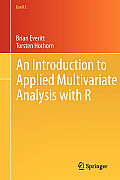 An Introduction to Applied Multivariate Analysis with R (Use R)