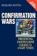 Confirmation Wars Preserving Independent Courts In Angry Times