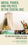 Media, Power, and Politics in the Digital Age: The 2009 Presidential Election Uprising in Iran