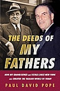 Deeds of My Fathers Generoso Pope Sr Power Broker of New York & Gene Pop Jr