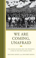 We Are Coming, Unafraid: The Jewish Legions and the Promised Land in the First World War Cover