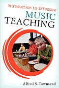 Introduction to Effective Music Teaching Artistry & Attitude