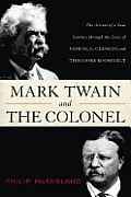 Mark Twain and the Colonel: Samuel L. Clemens, Theodore Roosevelt, and the Arrival of a New Century Cover