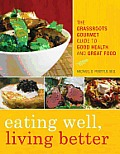 Eating Well Living Better The Grassroots Gourmet Guide to Good Health & Great Food