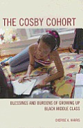 The Cosby Cohort: Blessings and Burdens of Growing Up Black Middle Class