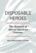 Disposable Heroes: The Betrayal of African-American Veterans