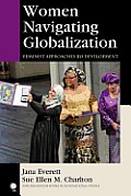 Women Navigating Globalization: Feminist Approaches to Development