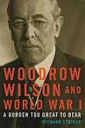 Woodrow Wilson and World War I : a Burden Too Great To Bear (14 Edition)
