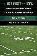 A History Of NFL Preseason & Exhibition Games: 1986 To 2013 by Mark L. Ford