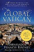 The Global Vatican: An Inside Look at the Catholic Church, World Politics, and the Extraordinary Relationship Between the United States an